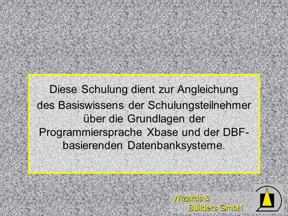 Wizards & Builders GmbH Diese Schulung dient zur Angleichung des Basiswissens der Schulungsteilnehmer über die Grundlagen der Programmiersprache Xbase