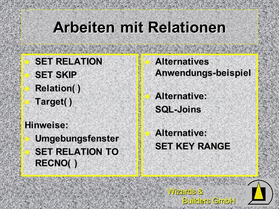 Wizards & Builders GmbH Arbeiten mit Relationen SET RELATION SET RELATION SET SKIP SET SKIP Relation( ) Relation( ) Target( ) Target( )Hinweise: Umgeb