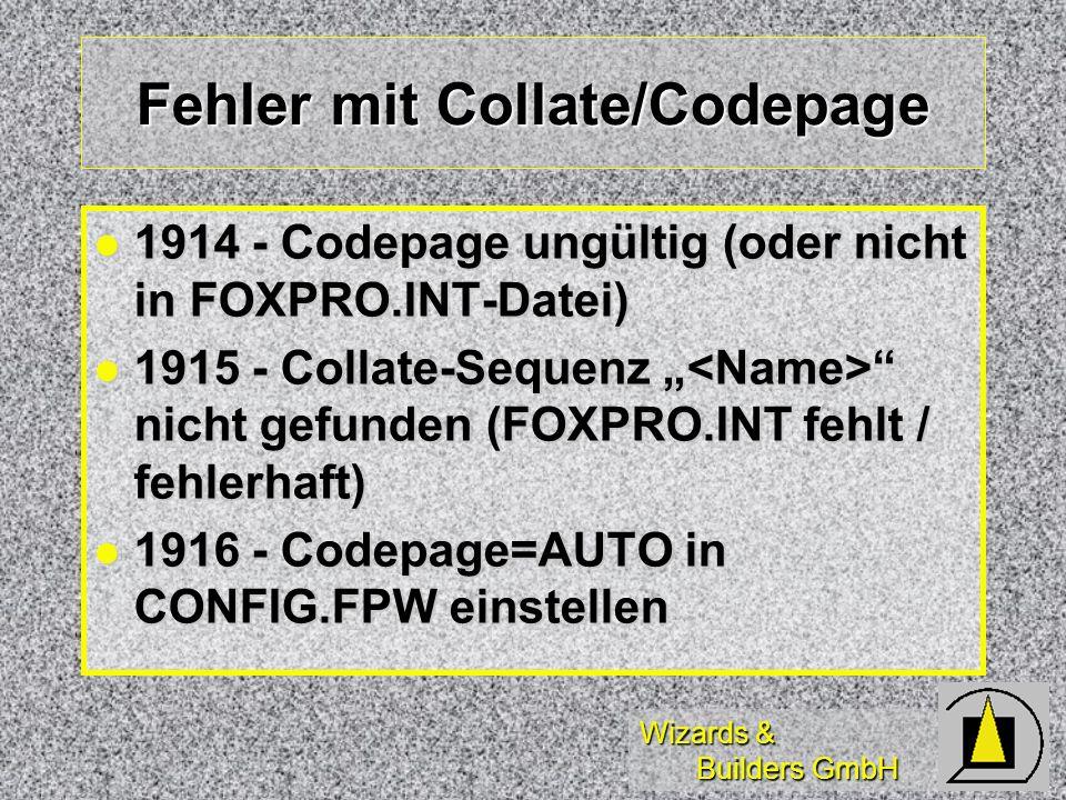Wizards & Builders GmbH Fehler mit Collate/Codepage 1914 - Codepage ungültig (oder nicht in FOXPRO.INT-Datei) 1914 - Codepage ungültig (oder nicht in