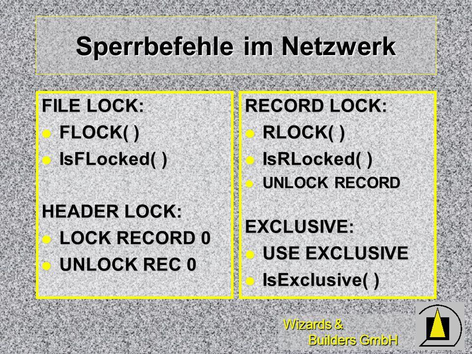 Wizards & Builders GmbH Sperrbefehle im Netzwerk FILE LOCK: FLOCK( ) FLOCK( ) IsFLocked( ) IsFLocked( ) HEADER LOCK: LOCK RECORD 0 LOCK RECORD 0 UNLOC
