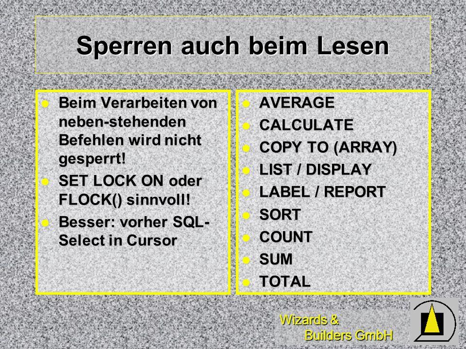 Wizards & Builders GmbH Sperren auch beim Lesen Beim Verarbeiten von neben-stehenden Befehlen wird nicht gesperrt! Beim Verarbeiten von neben-stehende