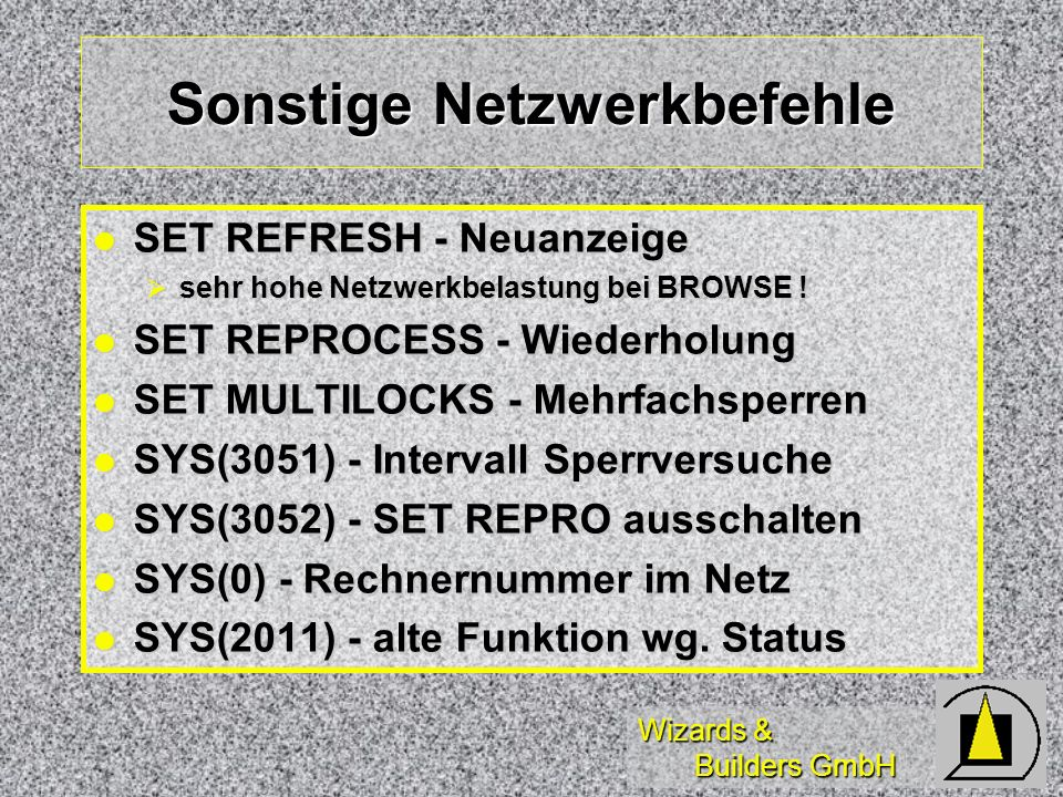 Wizards & Builders GmbH Sonstige Netzwerkbefehle SET REFRESH - Neuanzeige SET REFRESH - Neuanzeige sehr hohe Netzwerkbelastung bei BROWSE ! sehr hohe