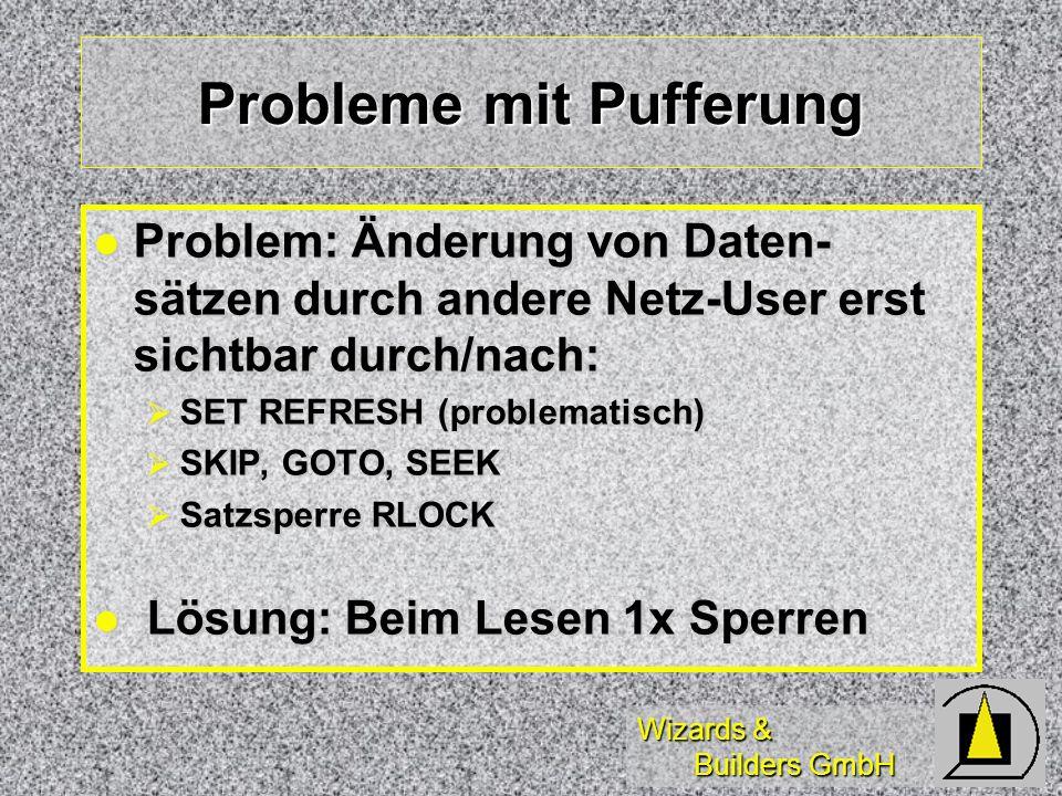 Wizards & Builders GmbH Probleme mit Pufferung Problem: Änderung von Daten- sätzen durch andere Netz-User erst sichtbar durch/nach: Problem: Änderung