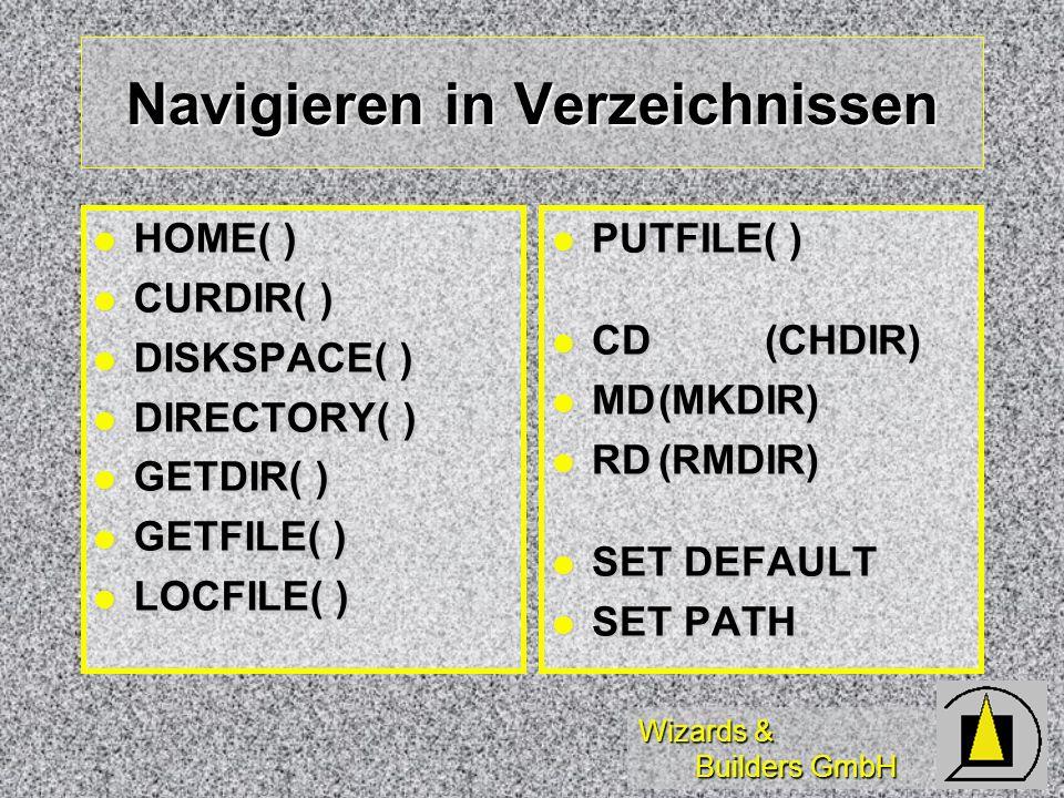 Wizards & Builders GmbH Navigieren in Verzeichnissen HOME( ) HOME( ) CURDIR( ) CURDIR( ) DISKSPACE( ) DISKSPACE( ) DIRECTORY( ) DIRECTORY( ) GETDIR( )