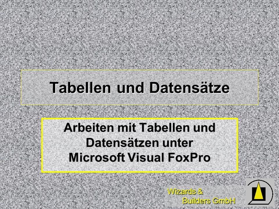 Wizards & Builders GmbH Tabellen und Datensätze Arbeiten mit Tabellen und Datensätzen unter Microsoft Visual FoxPro