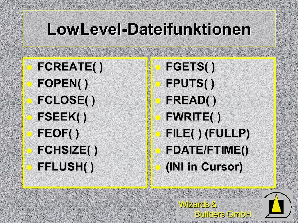Wizards & Builders GmbH LowLevel-Dateifunktionen FCREATE( ) FCREATE( ) FOPEN( ) FOPEN( ) FCLOSE( ) FCLOSE( ) FSEEK( ) FSEEK( ) FEOF( ) FEOF( ) FCHSIZE