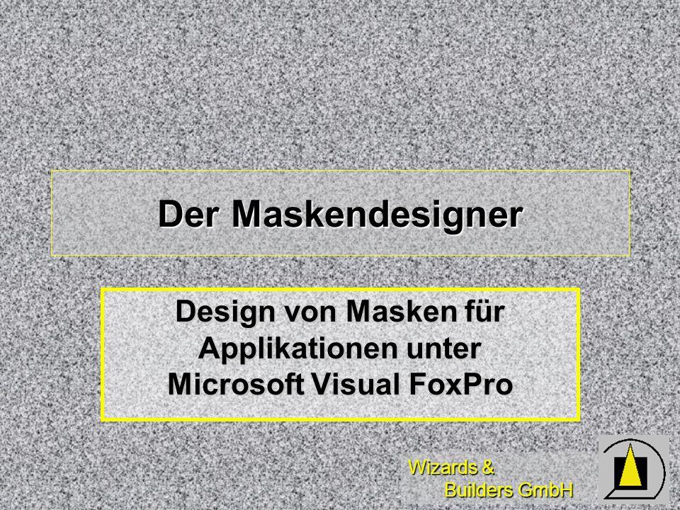 Wizards & Builders GmbH Der Maskendesigner Design von Masken für Applikationen unter Microsoft Visual FoxPro