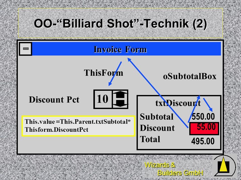 Wizards & Builders GmbH Discount Pct Subtotal Discount Total 495.00 55.00 550.00 10 Invoice Form ThisForm oSubtotalBox txtDiscount This.value =This.Parent.txtSubtotal* Thisform.DiscountPct OO-Billiard Shot-Technik (2)