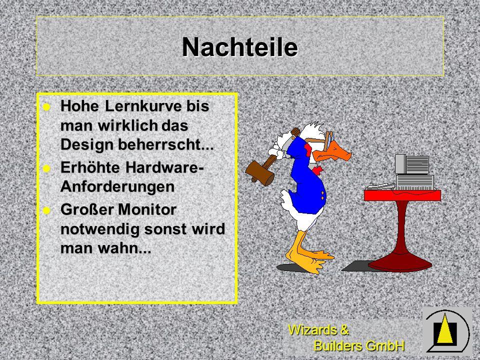 Wizards & Builders GmbH Nachteile Hohe Lernkurve bis man wirklich das Design beherrscht...