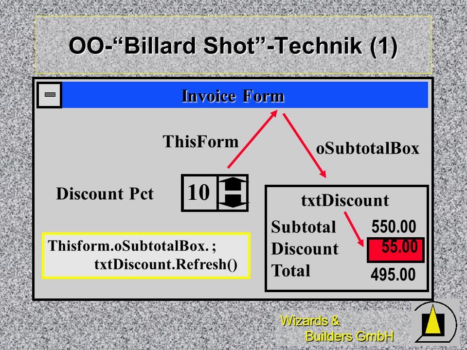 Wizards & Builders GmbH OO-Billard Shot-Technik (1) Discount Pct Subtotal Discount Total 495.00 55.00 550.00 10 Invoice Form ThisForm oSubtotalBox txtDiscount Thisform.oSubtotalBox.