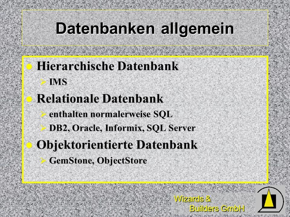Wizards & Builders GmbH Datenbanken allgemein Hierarchische Datenbank Hierarchische Datenbank IMS IMS Relationale Datenbank Relationale Datenbank enth