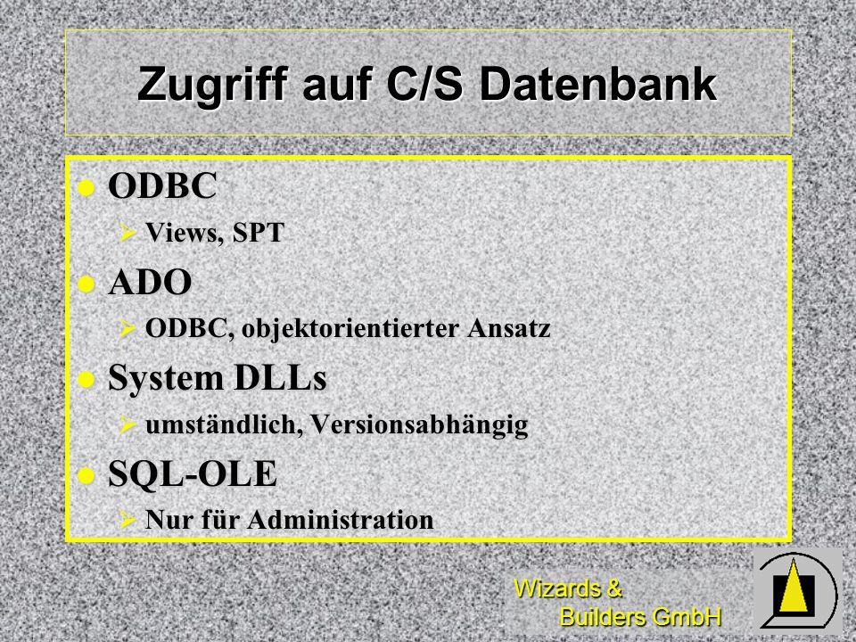 Wizards & Builders GmbH Zugriff auf C/S Datenbank ODBC ODBC Views, SPT Views, SPT ADO ADO ODBC, objektorientierter Ansatz ODBC, objektorientierter Ans