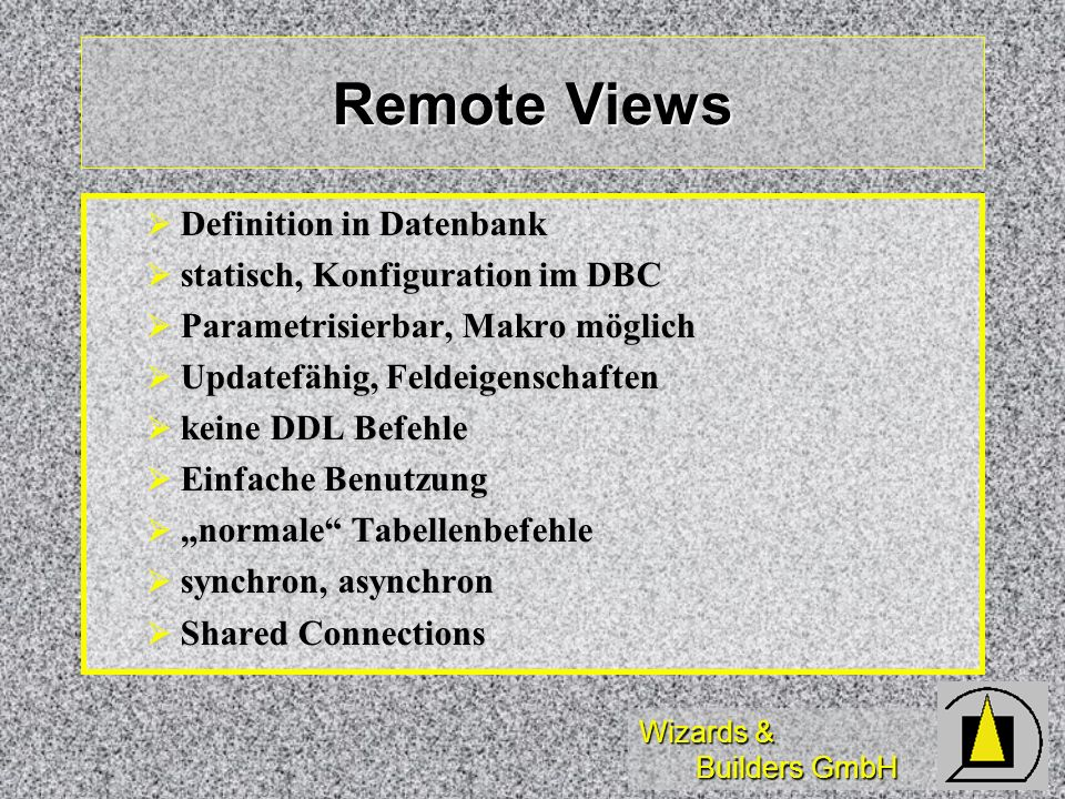 Wizards & Builders GmbH Remote Views Definition in Datenbank Definition in Datenbank statisch, Konfiguration im DBC statisch, Konfiguration im DBC Par