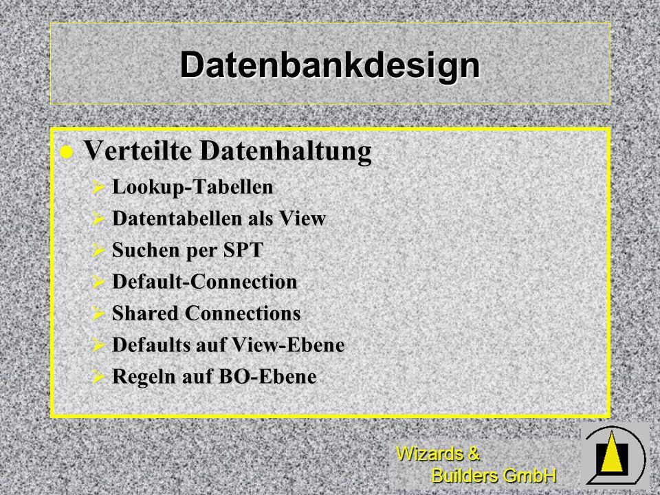Wizards & Builders GmbH Datenbankdesign Verteilte Datenhaltung Verteilte Datenhaltung Lookup-Tabellen Lookup-Tabellen Datentabellen als View Datentabe