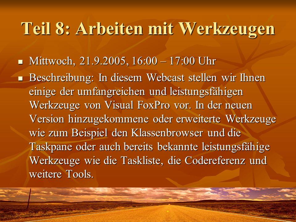 Teil 8: Arbeiten mit Werkzeugen Mittwoch, 21.9.2005, 16:00 – 17:00 Uhr Mittwoch, 21.9.2005, 16:00 – 17:00 Uhr Beschreibung: In diesem Webcast stellen wir Ihnen einige der umfangreichen und leistungsfähigen Werkzeuge von Visual FoxPro vor.