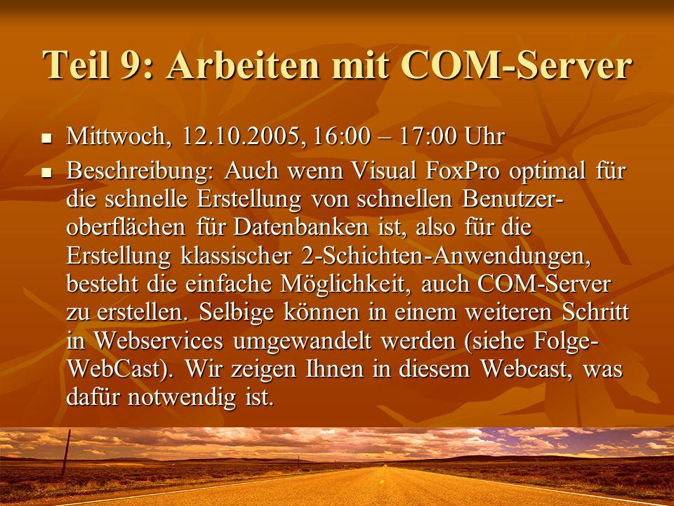 Teil 9: Arbeiten mit COM-Server Mittwoch, 12.10.2005, 16:00 – 17:00 Uhr Mittwoch, 12.10.2005, 16:00 – 17:00 Uhr Beschreibung: Auch wenn Visual FoxPro optimal für die schnelle Erstellung von schnellen Benutzer- oberflächen für Datenbanken ist, also für die Erstellung klassischer 2-Schichten-Anwendungen, besteht die einfache Möglichkeit, auch COM-Server zu erstellen.