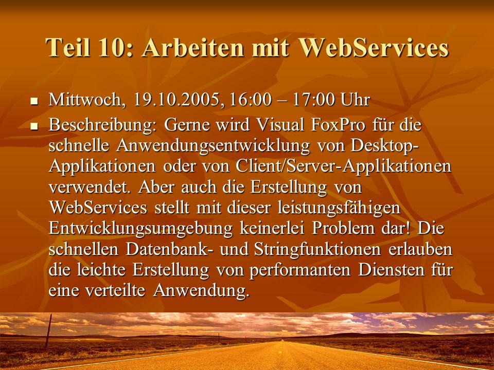 Teil 10: Arbeiten mit WebServices Mittwoch, 19.10.2005, 16:00 – 17:00 Uhr Mittwoch, 19.10.2005, 16:00 – 17:00 Uhr Beschreibung: Gerne wird Visual FoxPro für die schnelle Anwendungsentwicklung von Desktop- Applikationen oder von Client/Server-Applikationen verwendet.