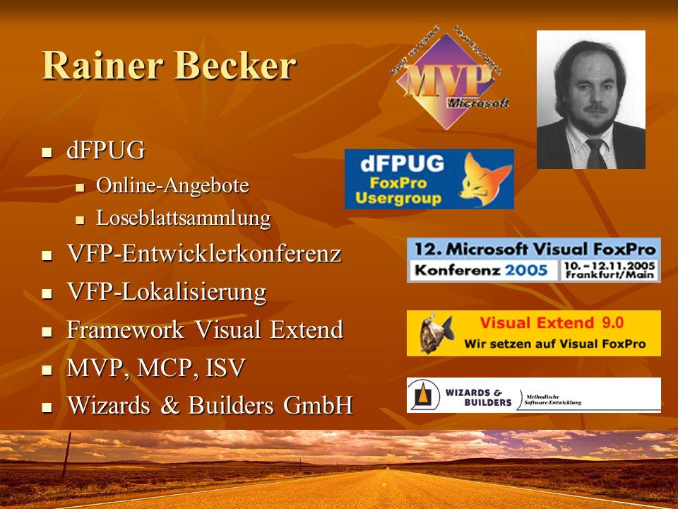 Rainer Becker dFPUG dFPUG Online-Angebote Online-Angebote Loseblattsammlung Loseblattsammlung VFP-Entwicklerkonferenz VFP-Entwicklerkonferenz VFP-Lokalisierung VFP-Lokalisierung Framework Visual Extend Framework Visual Extend MVP, MCP, ISV MVP, MCP, ISV Wizards & Builders GmbH Wizards & Builders GmbH