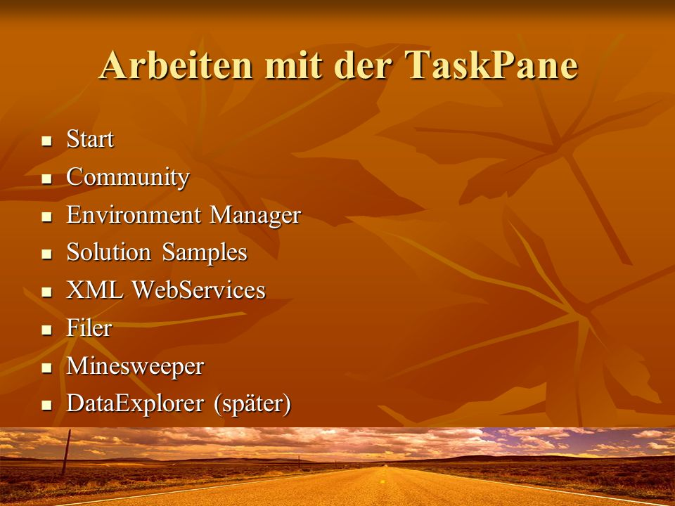 Arbeiten mit der TaskPane Start Start Community Community Environment Manager Environment Manager Solution Samples Solution Samples XML WebServices XML WebServices Filer Filer Minesweeper Minesweeper DataExplorer (später) DataExplorer (später)