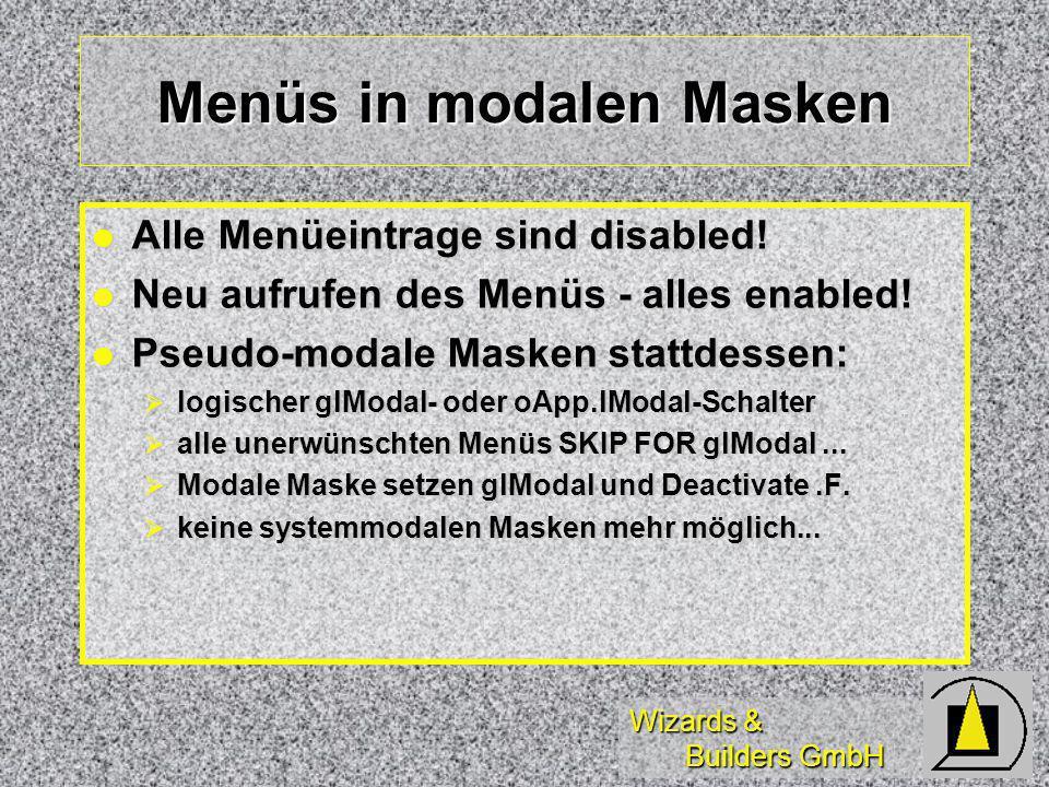 Wizards & Builders GmbH Menüs in modalen Masken Alle Menüeintrage sind disabled! Alle Menüeintrage sind disabled! Neu aufrufen des Menüs - alles enabl