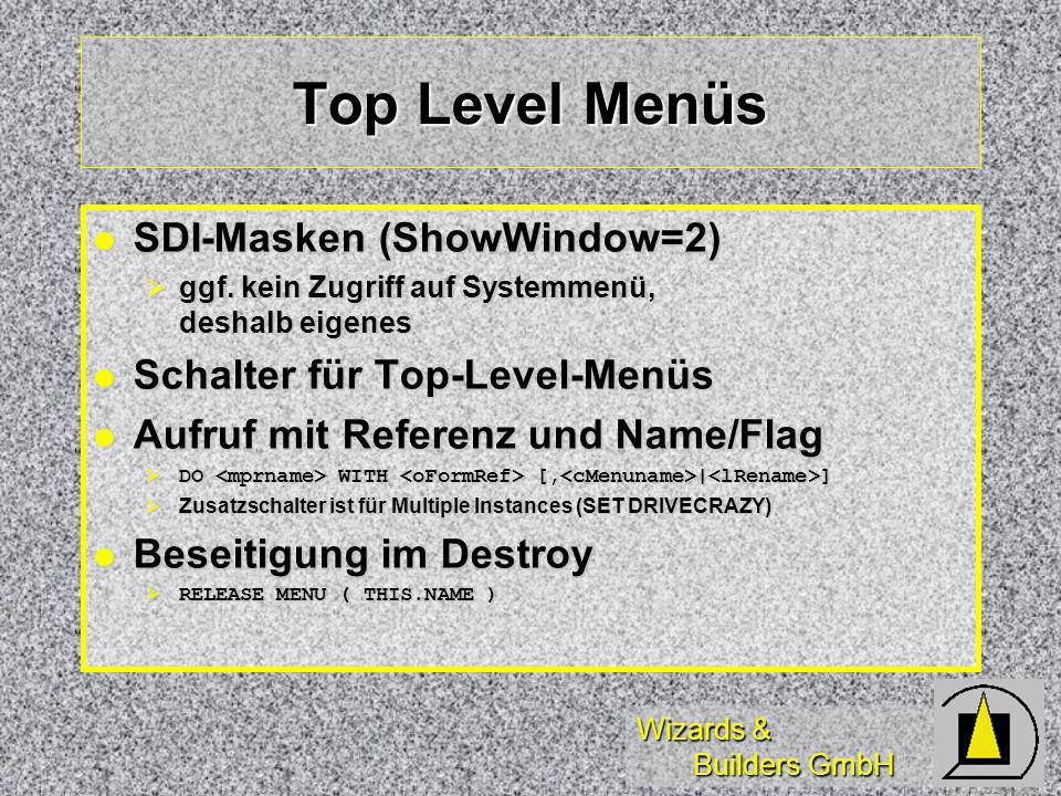 Wizards & Builders GmbH Top Level Menüs SDI-Masken (ShowWindow=2) SDI-Masken (ShowWindow=2) ggf.