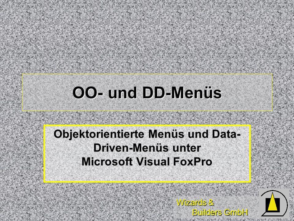 Wizards & Builders GmbH OO- und DD-Menüs Objektorientierte Menüs und Data- Driven-Menüs unter Microsoft Visual FoxPro