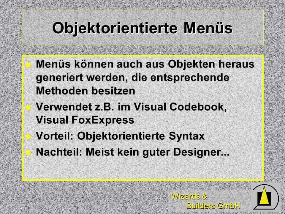 Wizards & Builders GmbH Objektorientierte Menüs Menüs können auch aus Objekten heraus generiert werden, die entsprechende Methoden besitzen Menüs können auch aus Objekten heraus generiert werden, die entsprechende Methoden besitzen Verwendet z.B.