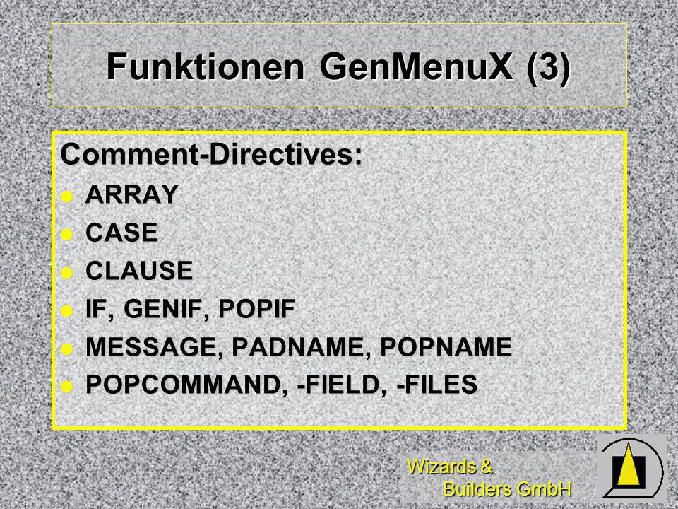 Wizards & Builders GmbH Funktionen GenMenuX (3) Comment-Directives: ARRAY ARRAY CASE CASE CLAUSE CLAUSE IF, GENIF, POPIF IF, GENIF, POPIF MESSAGE, PADNAME, POPNAME MESSAGE, PADNAME, POPNAME POPCOMMAND, -FIELD, -FILES POPCOMMAND, -FIELD, -FILES