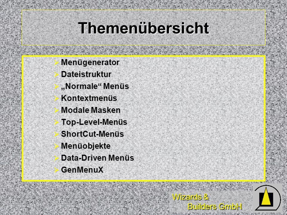 Wizards & Builders GmbH Themenübersicht Menügenerator Menügenerator Dateistruktur Dateistruktur Normale Menüs Normale Menüs Kontextmenüs Kontextmenüs