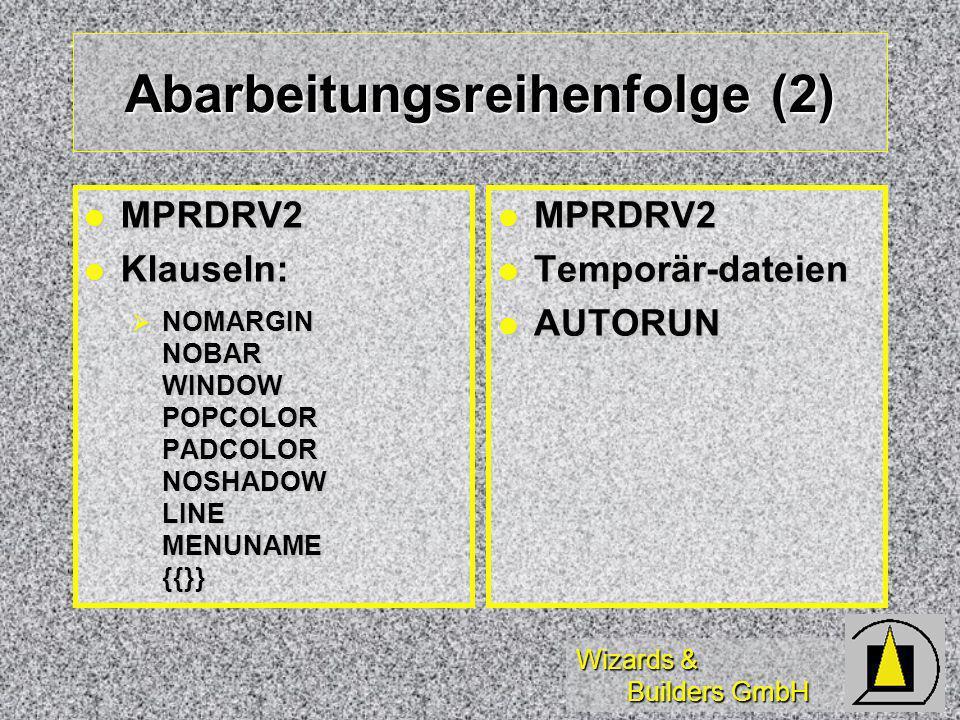 Wizards & Builders GmbH Abarbeitungsreihenfolge (2) MPRDRV2 MPRDRV2 Klauseln: Klauseln: NOMARGIN NOBAR WINDOW POPCOLOR PADCOLOR NOSHADOW LINE MENUNAME {{}} NOMARGIN NOBAR WINDOW POPCOLOR PADCOLOR NOSHADOW LINE MENUNAME {{}} MPRDRV2 MPRDRV2 Temporär-dateien Temporär-dateien AUTORUN AUTORUN