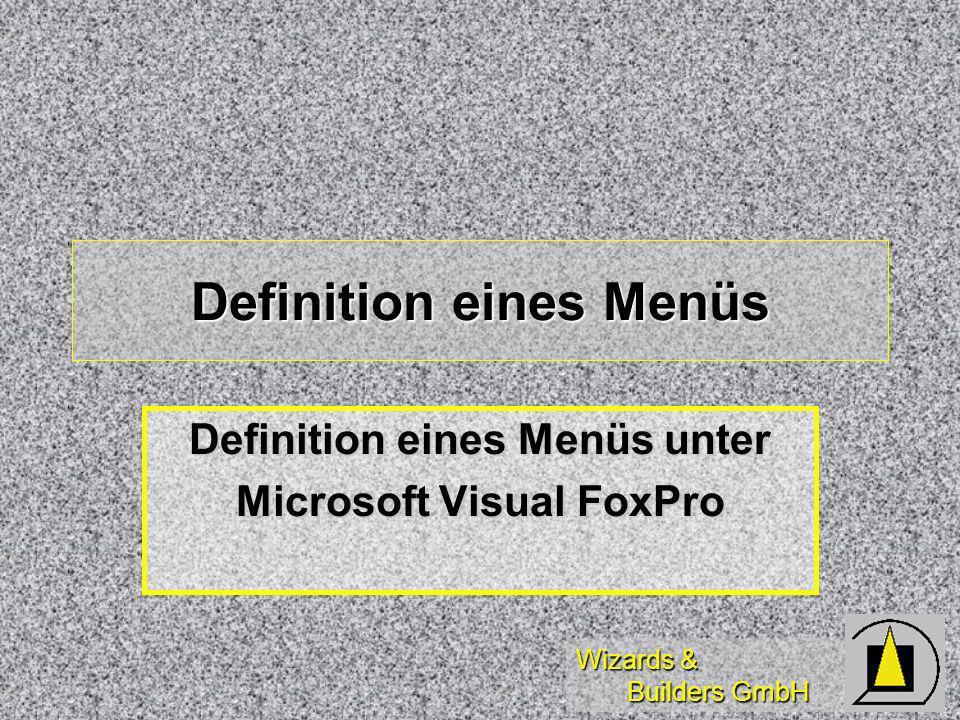 Wizards & Builders GmbH Definition eines Menüs Definition eines Menüs unter Microsoft Visual FoxPro
