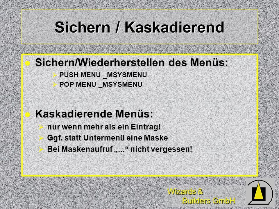 Wizards & Builders GmbH Sichern / Kaskadierend Sichern/Wiederherstellen des Menüs: Sichern/Wiederherstellen des Menüs: PUSH MENU _MSYSMENU POP MENU _MSYSMENU Kaskadierende Menüs: Kaskadierende Menüs: nur wenn mehr als ein Eintrag.