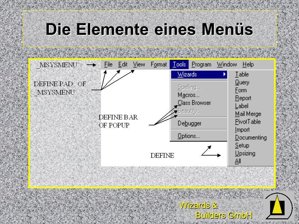 Wizards & Builders GmbH DEFINE PAD/POPUP Zurücksetzen Systemmenü: Zurücksetzen Systemmenü: SET SYSMENU TO SET SYSMENU TO PAD-Definition: PAD-Definition: DEFINE PAD padReports OF _MSYSMENU ; DEFINE PAD padReports OF _MSYSMENU ; PROMPT \<Reports MESSAGE PROMPT \<Reports MESSAGE POPUP-Definition: POPUP-Definition: DEFINE POPUP popReports MARGIN DEFINE POPUP popReports MARGIN