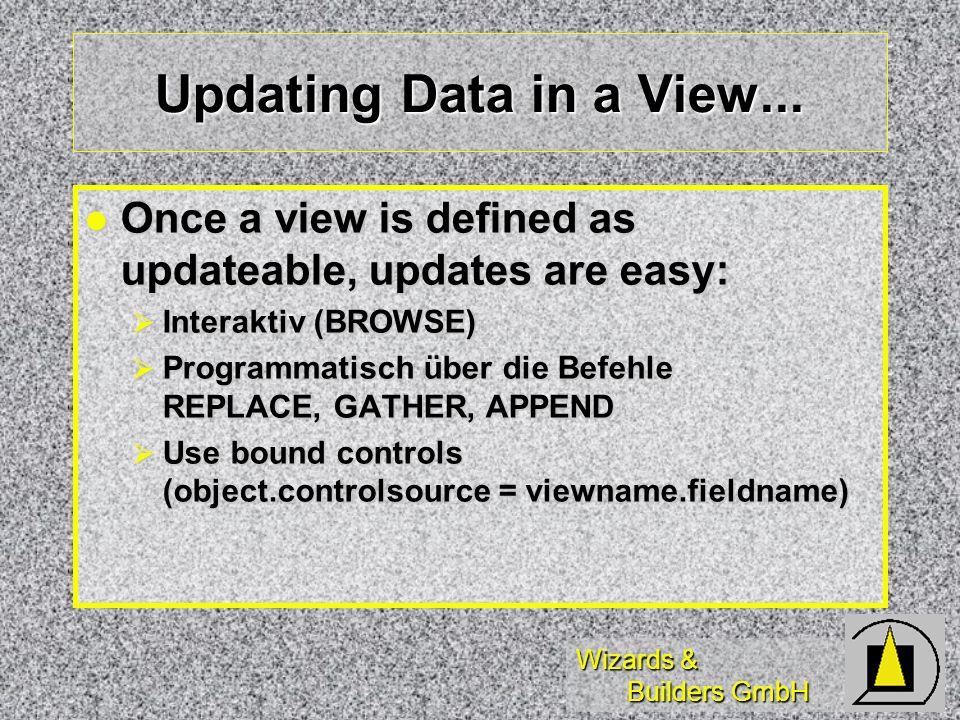 Wizards & Builders GmbH Der große Vorteil Wenn alle Komponenten einer Applikation auf Views basieren statt auf lokalen Tabellen, kann man leicht nach Client/Server migrieren (wenn man das will)...