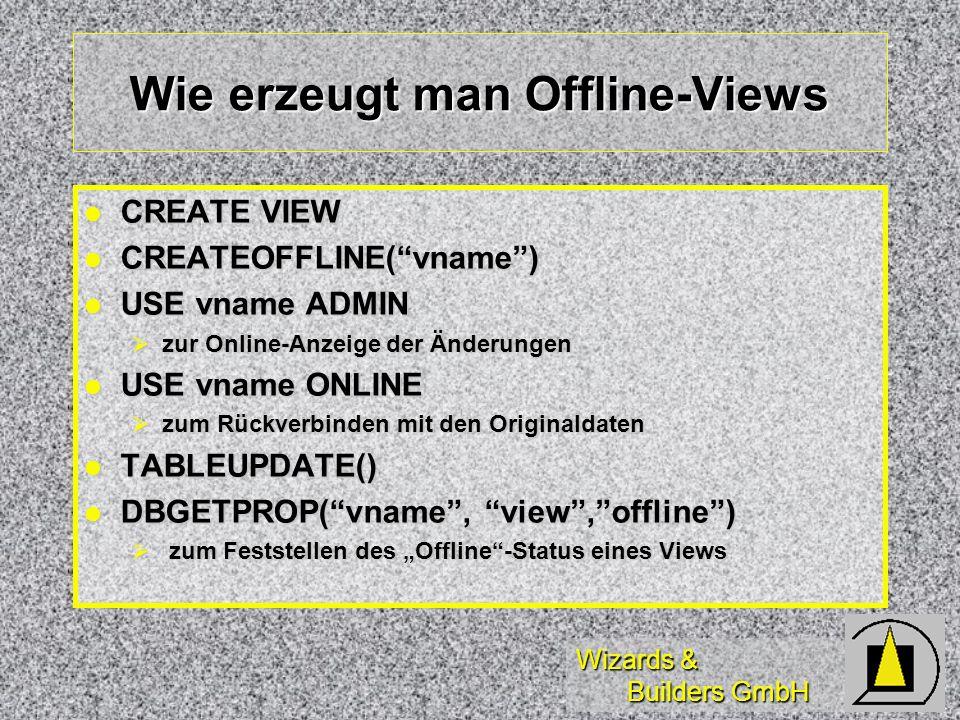 Wizards & Builders GmbH Was sind Offline Views Derivat eines updateable Views Derivat eines updateable Views Dateneinsicht und Änderungen ohne Vorhand