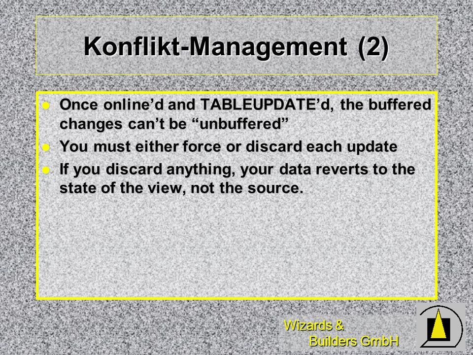 Wizards & Builders GmbH Konflikt-Management (1) Starting point: examine all rules and triggers in the data sources of your online view Starting point: