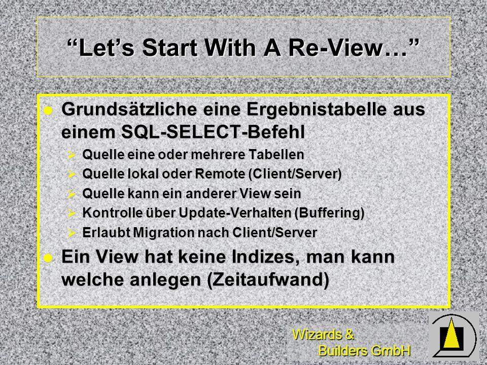 Wizards & Builders GmbH Wiederholung Views Wiederholung zum Einsatz von Views unter Microsoft Visual FoxPro