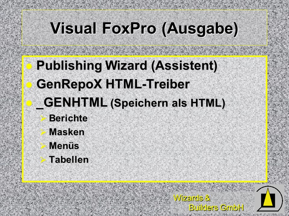 Wizards & Builders GmbH Visual FoxPro (Ausgabe) Publishing Wizard (Assistent) Publishing Wizard (Assistent) GenRepoX HTML-Treiber GenRepoX HTML-Treibe