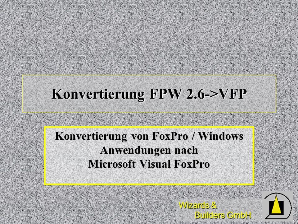 Wizards & Builders GmbH Konvertierung FPW 2.6->VFP Konvertierung von FoxPro / Windows Anwendungen nach Microsoft Visual FoxPro