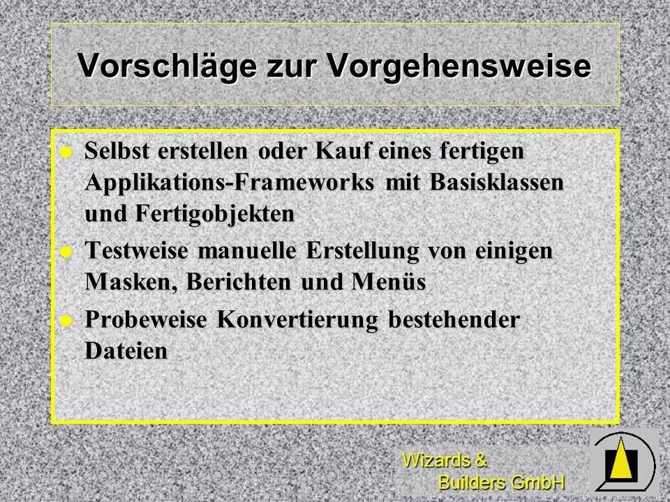 Wizards & Builders GmbH Vorschläge zur Vorgehensweise Selbst erstellen oder Kauf eines fertigen Applikations-Frameworks mit Basisklassen und Fertigobj