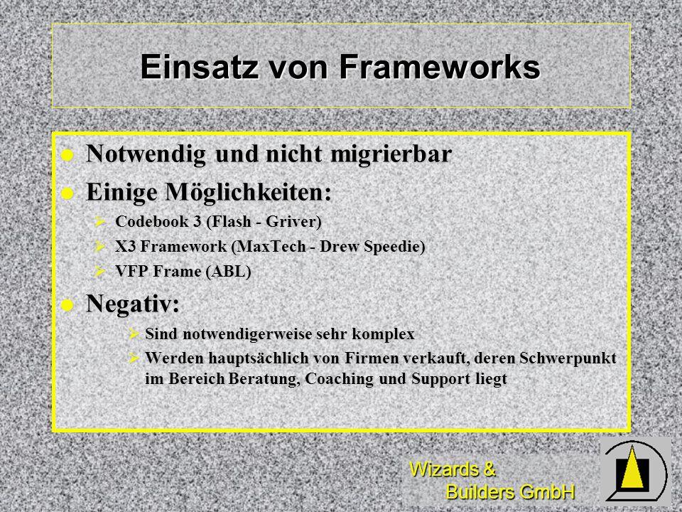Wizards & Builders GmbH Einsatz von Frameworks Notwendig und nicht migrierbar Notwendig und nicht migrierbar Einige Möglichkeiten: Einige Möglichkeite