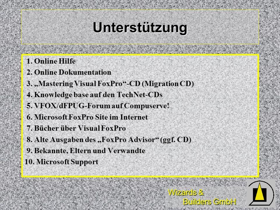Wizards & Builders GmbH Unterstützung 1. Online Hilfe 1. Online Hilfe 2. Online Dokumentation 2. Online Dokumentation 3. Mastering Visual FoxPro-CD (M