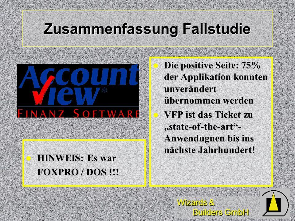 Wizards & Builders GmbH Zusammenfassung Fallstudie HINWEIS: Es war HINWEIS: Es war FOXPRO / DOS !!! Die positive Seite: 75% der Applikation konnten un