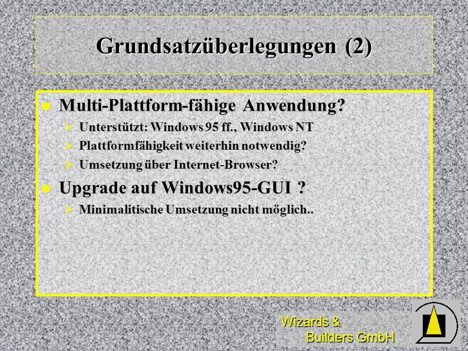 Wizards & Builders GmbH Grundsatzüberlegungen (2) Multi-Plattform-fähige Anwendung? Multi-Plattform-fähige Anwendung? Unterstützt: Windows 95 ff., Win