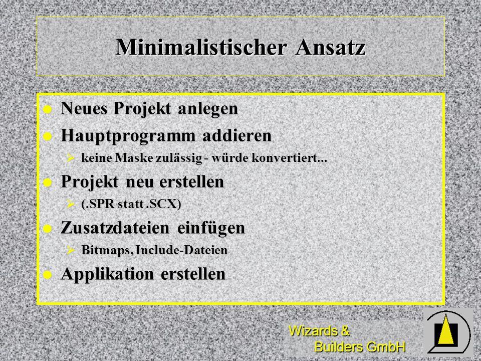 Wizards & Builders GmbH Minimalistischer Ansatz Neues Projekt anlegen Neues Projekt anlegen Hauptprogramm addieren Hauptprogramm addieren keine Maske