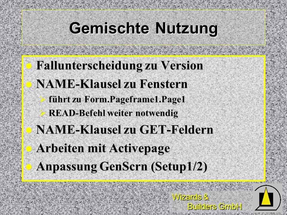 Wizards & Builders GmbH Gemischte Nutzung Fallunterscheidung zu Version Fallunterscheidung zu Version NAME-Klausel zu Fenstern NAME-Klausel zu Fenster