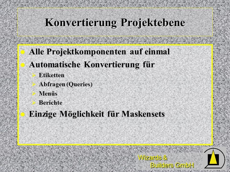 Wizards & Builders GmbH Konvertierung Projektebene Alle Projektkomponenten auf einmal Alle Projektkomponenten auf einmal Automatische Konvertierung fü
