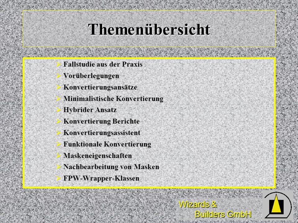 Wizards & Builders GmbH Themenübersicht Fallstudie aus der Praxis Fallstudie aus der Praxis Vorüberlegungen Vorüberlegungen Konvertierungsansätze Konv