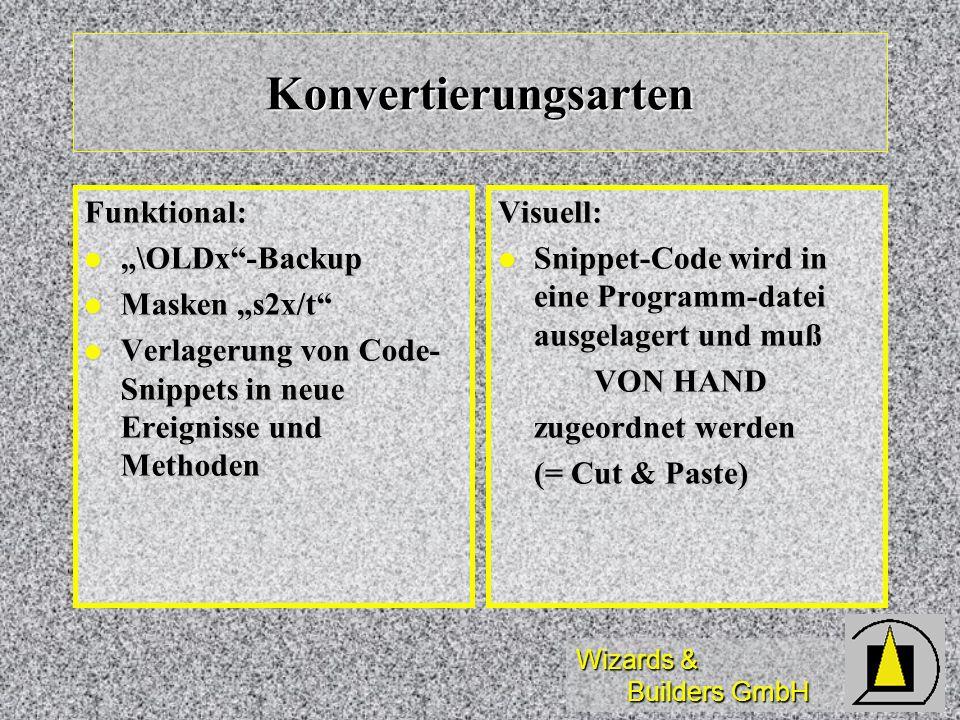 Wizards & Builders GmbH Konvertierungsarten Funktional: \OLDx-Backup \OLDx-Backup Masken s2x/t Masken s2x/t Verlagerung von Code- Snippets in neue Ere