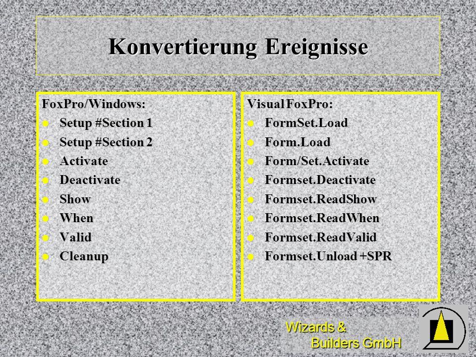 Wizards & Builders GmbH Konvertierung Ereignisse FoxPro/Windows: Setup #Section 1 Setup #Section 1 Setup #Section 2 Setup #Section 2 Activate Activate